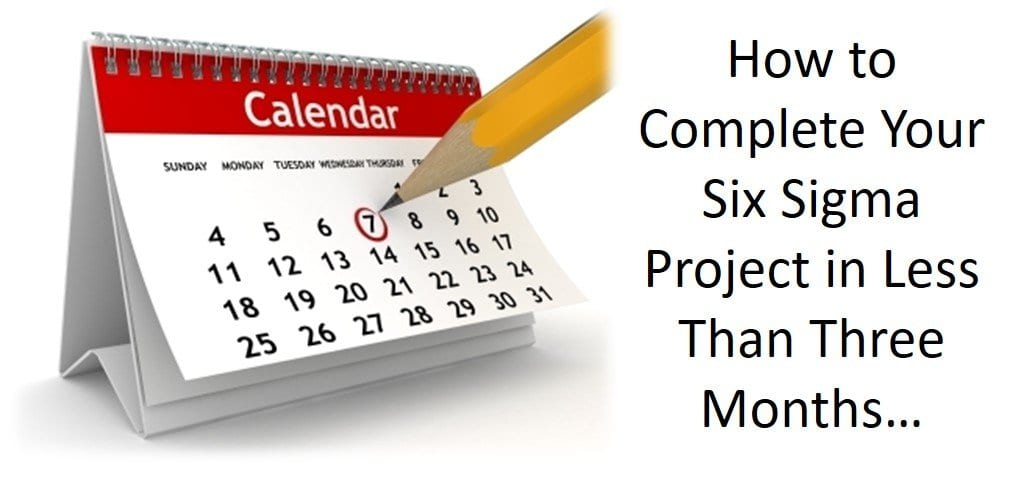 How To Complete Your Six Sigma Project In Less Than Three Months
